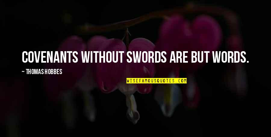 Words Weapons Quotes By Thomas Hobbes: Covenants without swords are but words.