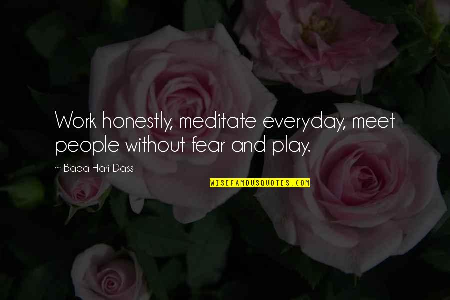 Work And Play Quotes By Baba Hari Dass: Work honestly, meditate everyday, meet people without fear