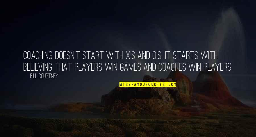 Work And Play Quotes By Bill Courtney: Coaching doesn't start with X's and O's. It