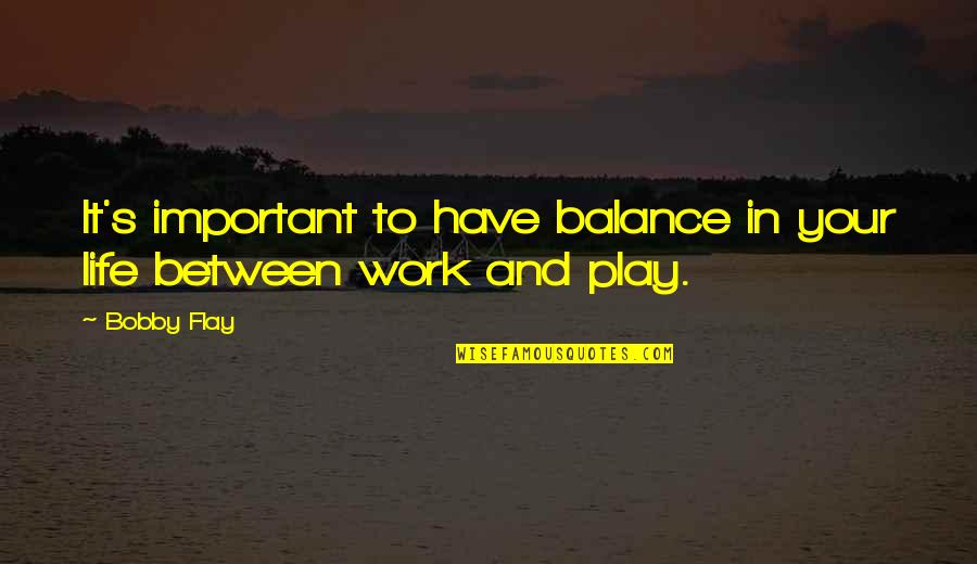 Work And Play Quotes By Bobby Flay: It's important to have balance in your life