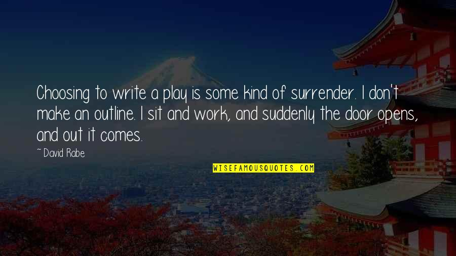 Work And Play Quotes By David Rabe: Choosing to write a play is some kind