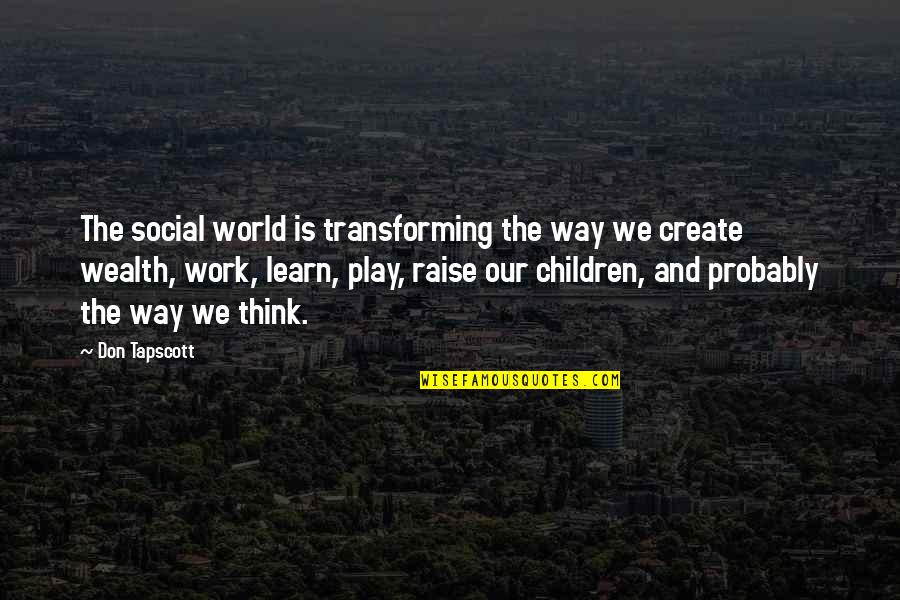 Work And Play Quotes By Don Tapscott: The social world is transforming the way we