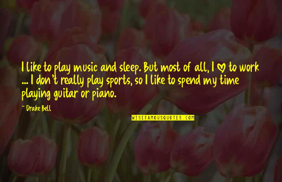Work And Play Quotes By Drake Bell: I like to play music and sleep. But