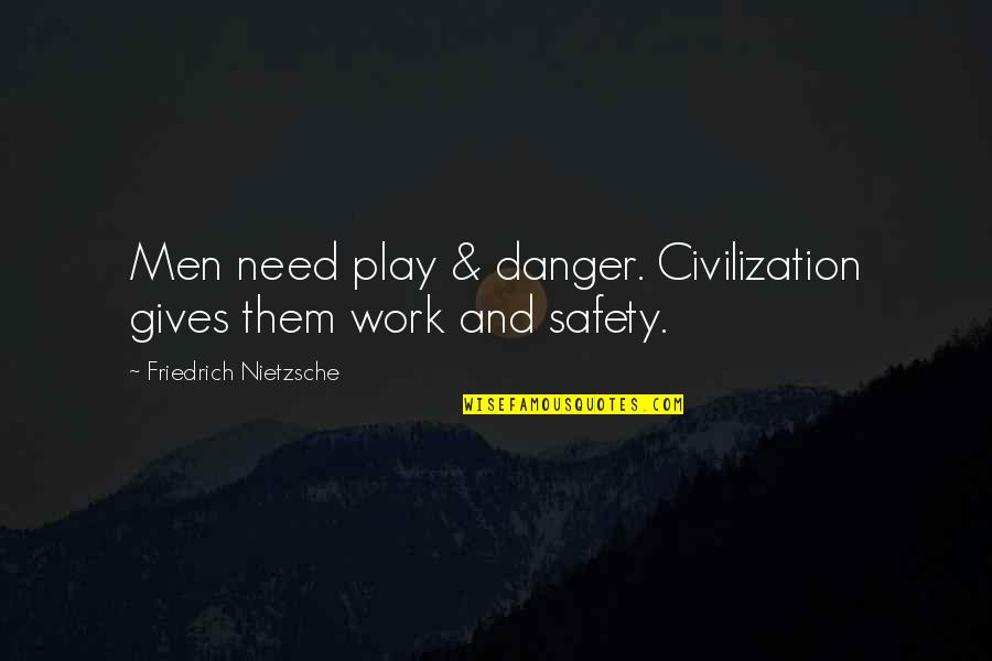 Work And Play Quotes By Friedrich Nietzsche: Men need play & danger. Civilization gives them