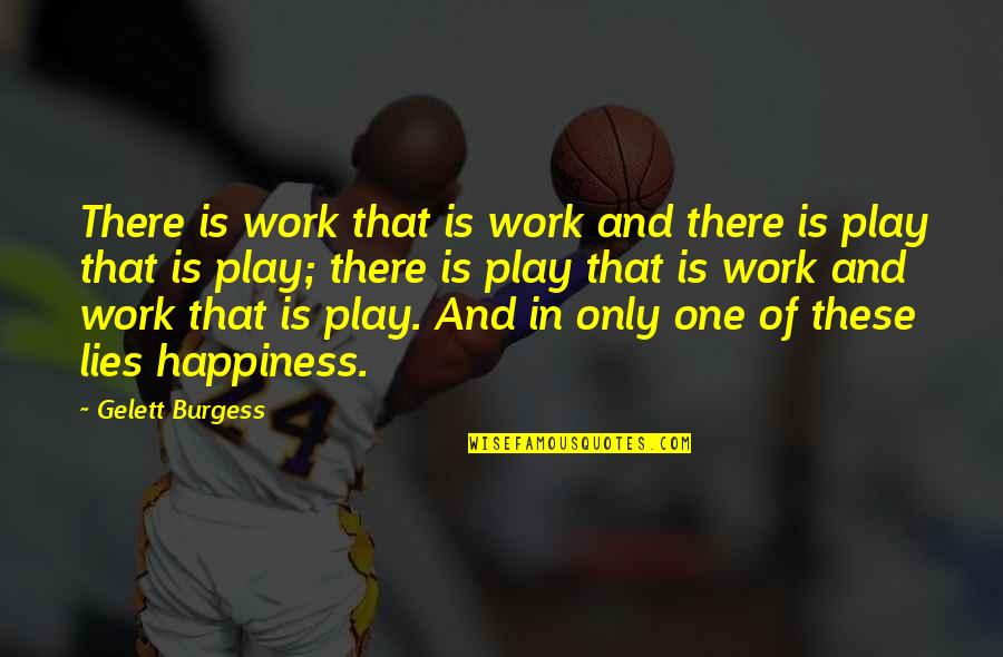 Work And Play Quotes By Gelett Burgess: There is work that is work and there