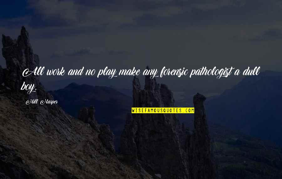 Work And Play Quotes By Hill Harper: All work and no play make any forensic