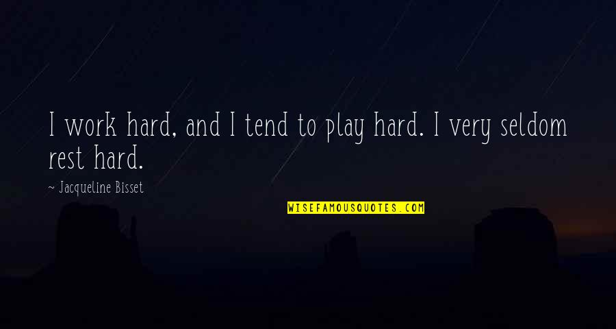 Work And Play Quotes By Jacqueline Bisset: I work hard, and I tend to play