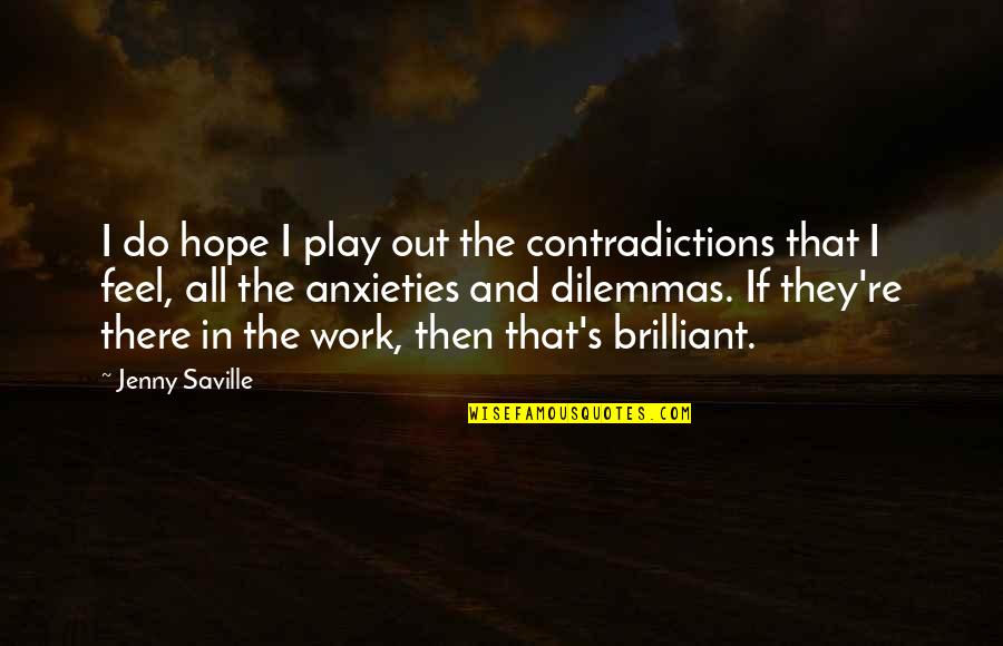Work And Play Quotes By Jenny Saville: I do hope I play out the contradictions
