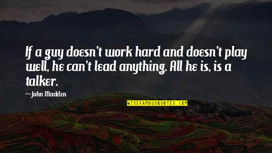 Work And Play Quotes By John Madden: If a guy doesn't work hard and doesn't