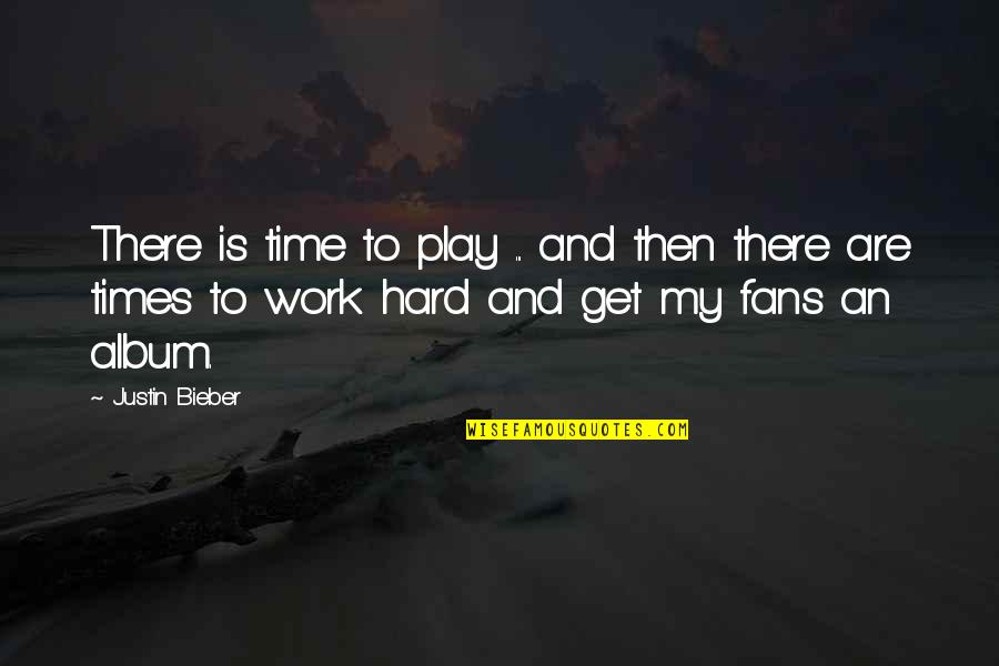 Work And Play Quotes By Justin Bieber: There is time to play ... and then