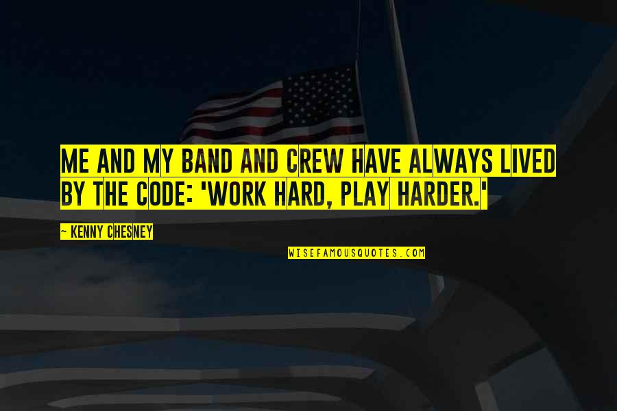 Work And Play Quotes By Kenny Chesney: Me and my band and crew have always