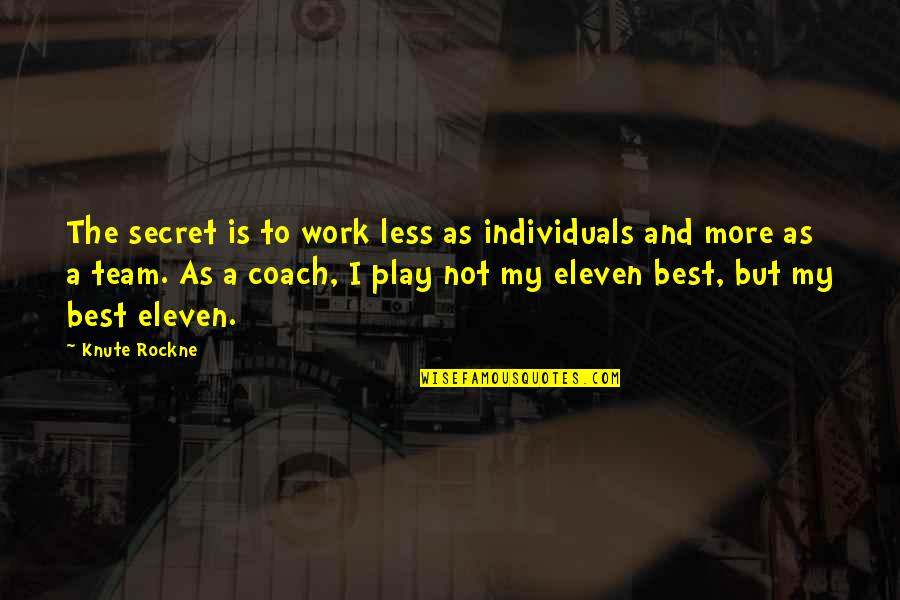 Work And Play Quotes By Knute Rockne: The secret is to work less as individuals