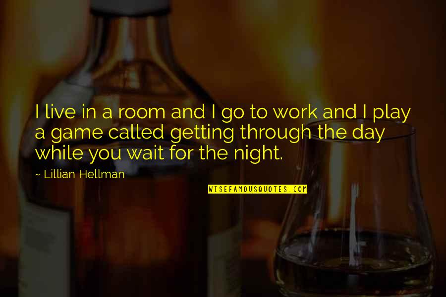 Work And Play Quotes By Lillian Hellman: I live in a room and I go