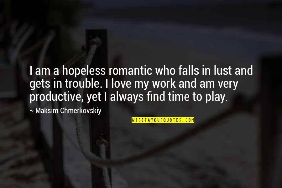 Work And Play Quotes By Maksim Chmerkovskiy: I am a hopeless romantic who falls in