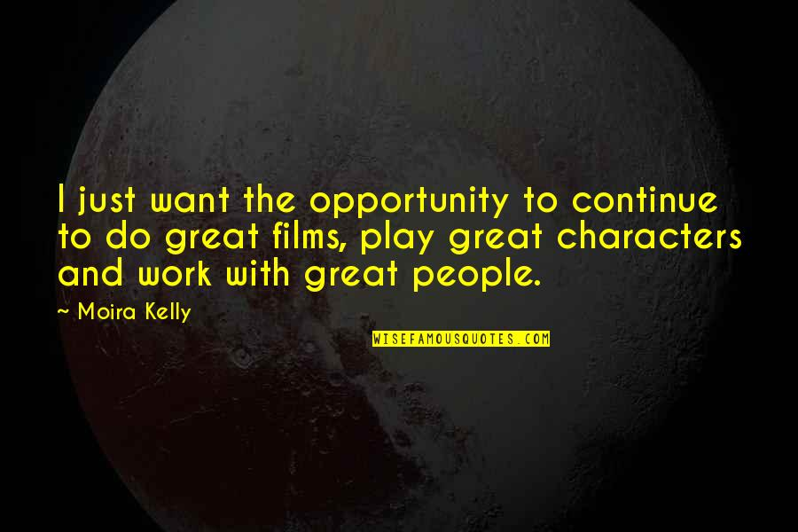 Work And Play Quotes By Moira Kelly: I just want the opportunity to continue to