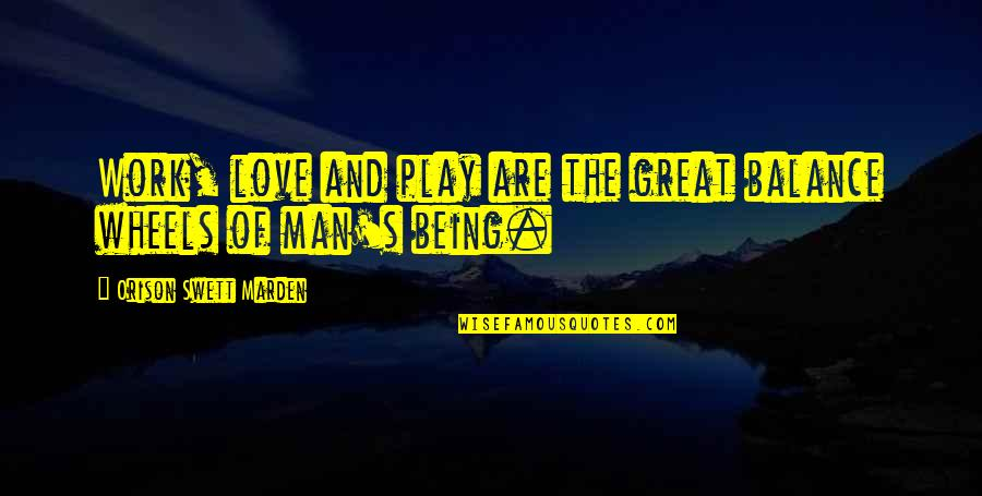 Work And Play Quotes By Orison Swett Marden: Work, love and play are the great balance