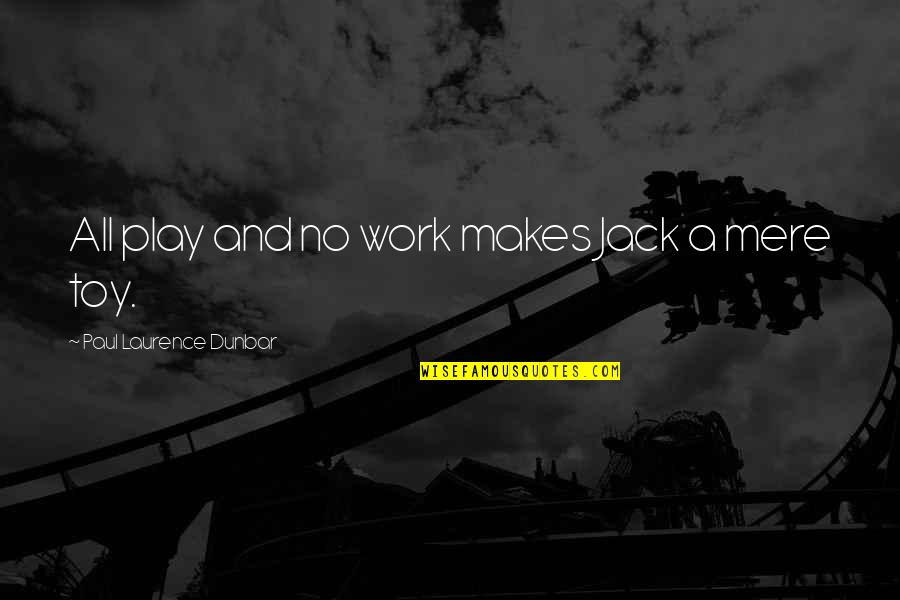 Work And Play Quotes By Paul Laurence Dunbar: All play and no work makes Jack a