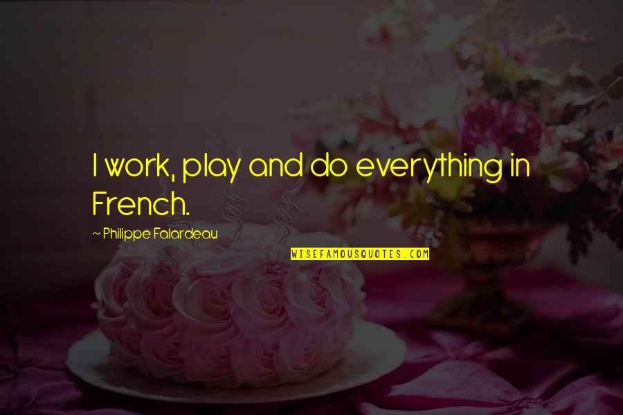 Work And Play Quotes By Philippe Falardeau: I work, play and do everything in French.