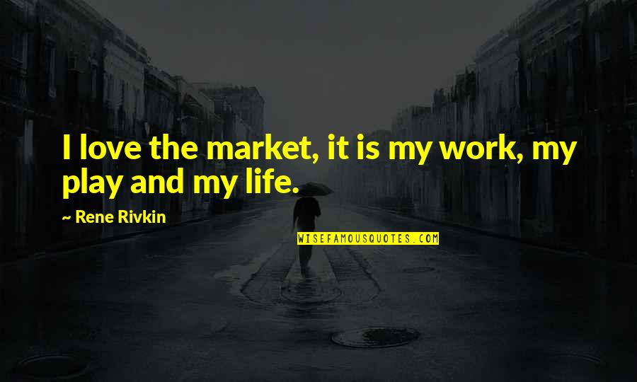 Work And Play Quotes By Rene Rivkin: I love the market, it is my work,