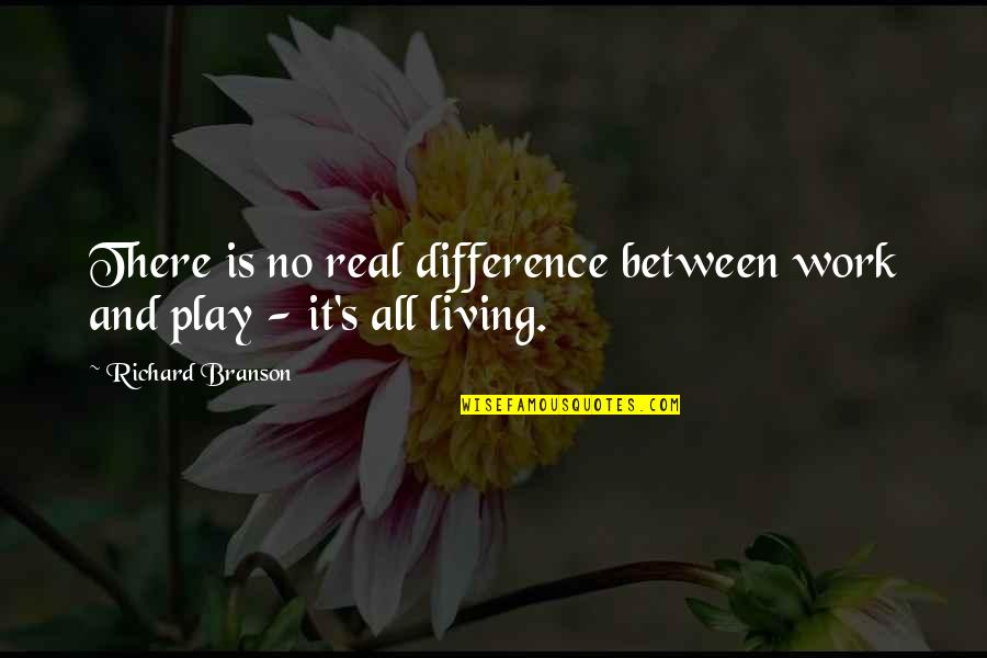 Work And Play Quotes By Richard Branson: There is no real difference between work and