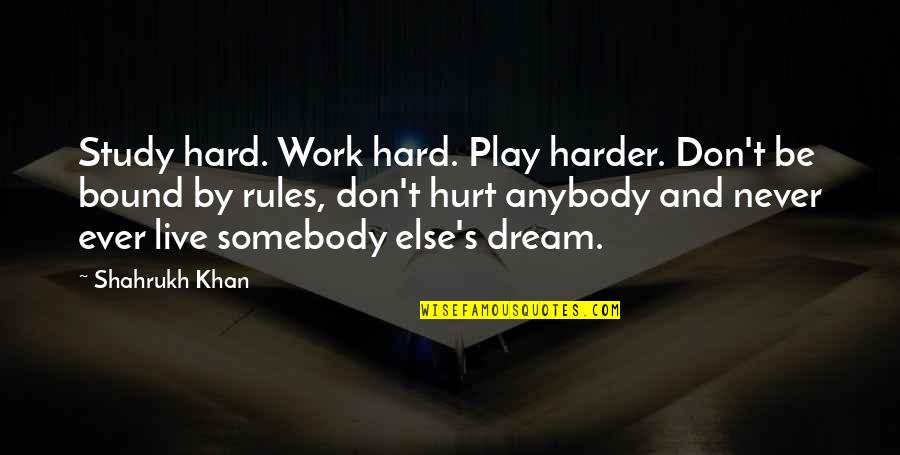 Work And Play Quotes By Shahrukh Khan: Study hard. Work hard. Play harder. Don't be
