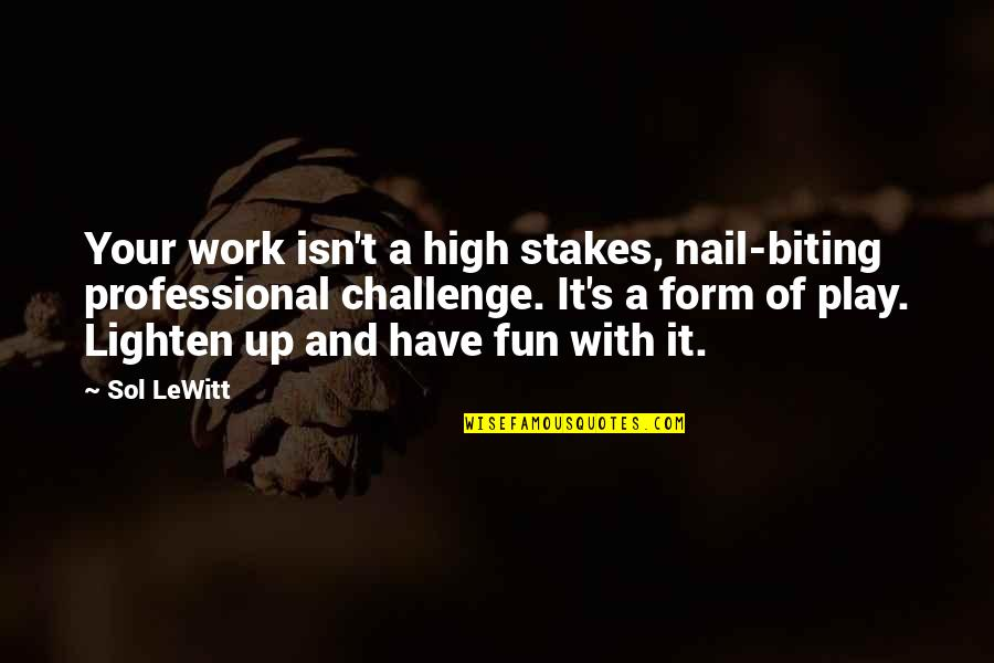 Work And Play Quotes By Sol LeWitt: Your work isn't a high stakes, nail-biting professional
