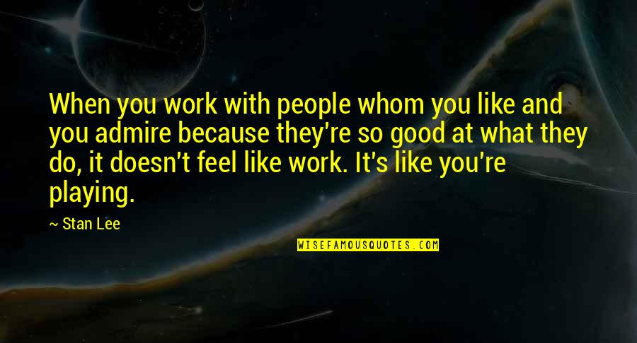 Work And Play Quotes By Stan Lee: When you work with people whom you like