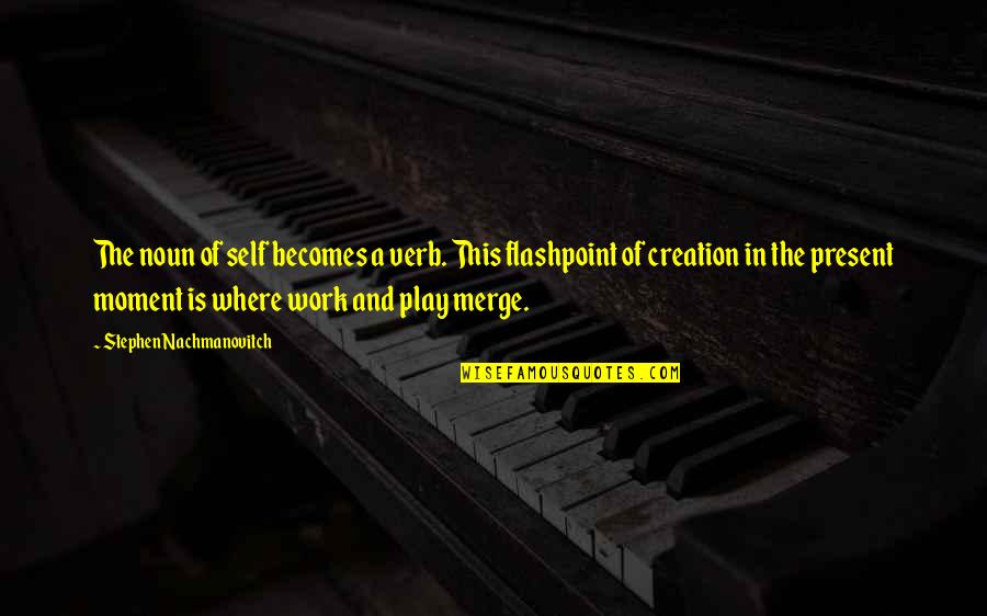 Work And Play Quotes By Stephen Nachmanovitch: The noun of self becomes a verb. This