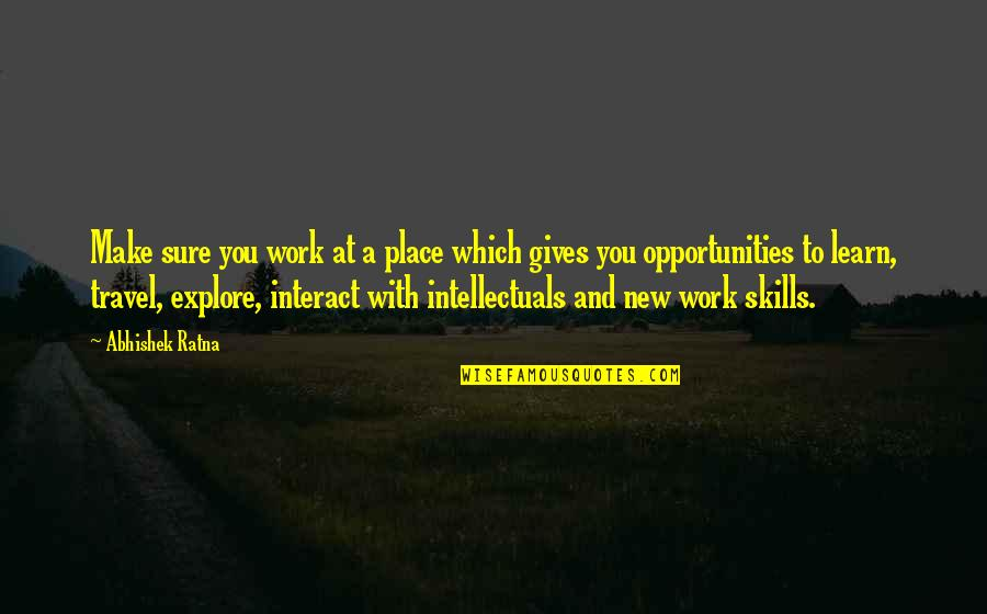 Work And Travel Quotes By Abhishek Ratna: Make sure you work at a place which