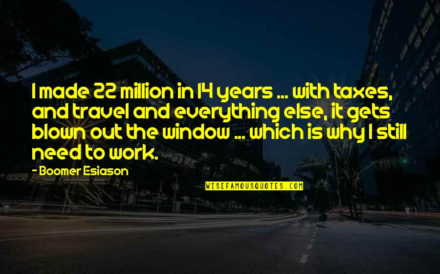 Work And Travel Quotes By Boomer Esiason: I made 22 million in 14 years ...