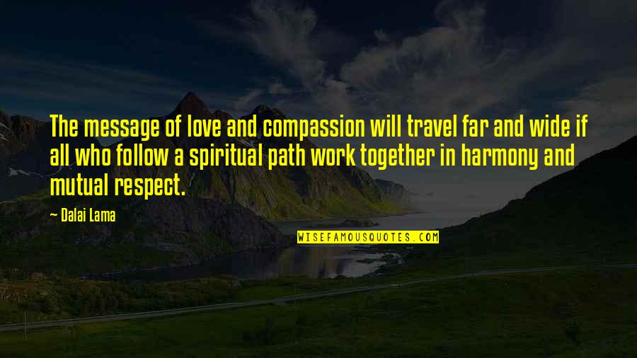 Work And Travel Quotes By Dalai Lama: The message of love and compassion will travel