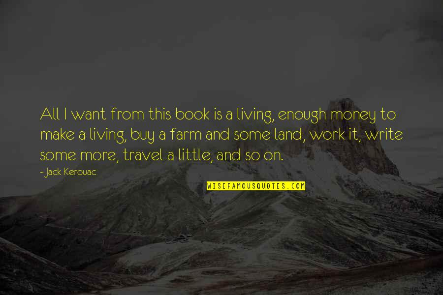 Work And Travel Quotes By Jack Kerouac: All I want from this book is a
