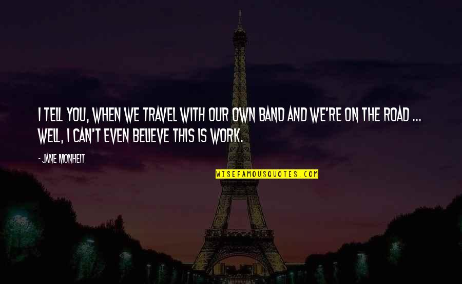 Work And Travel Quotes By Jane Monheit: I tell you, when we travel with our