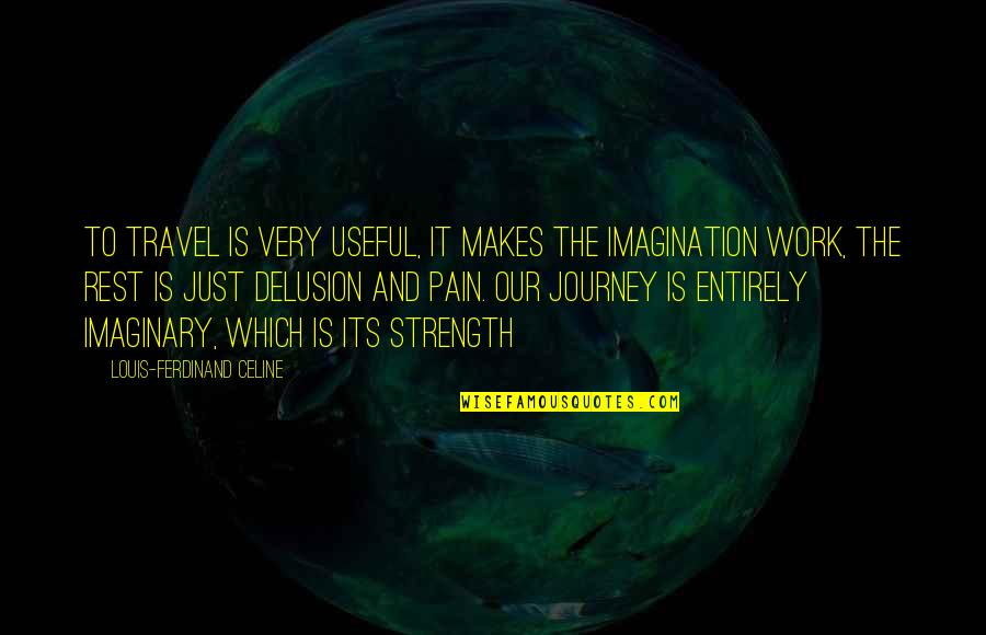 Work And Travel Quotes By Louis-Ferdinand Celine: To travel is very useful, it makes the