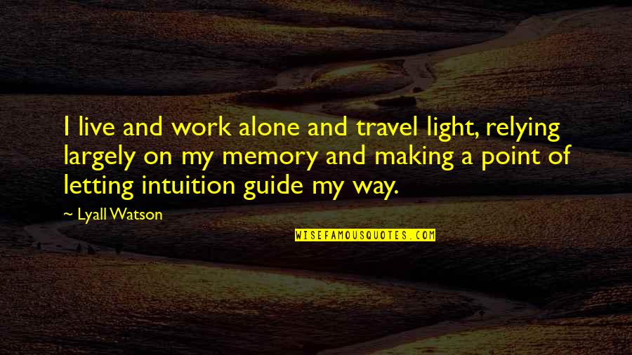 Work And Travel Quotes By Lyall Watson: I live and work alone and travel light,