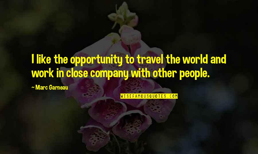 Work And Travel Quotes By Marc Garneau: I like the opportunity to travel the world