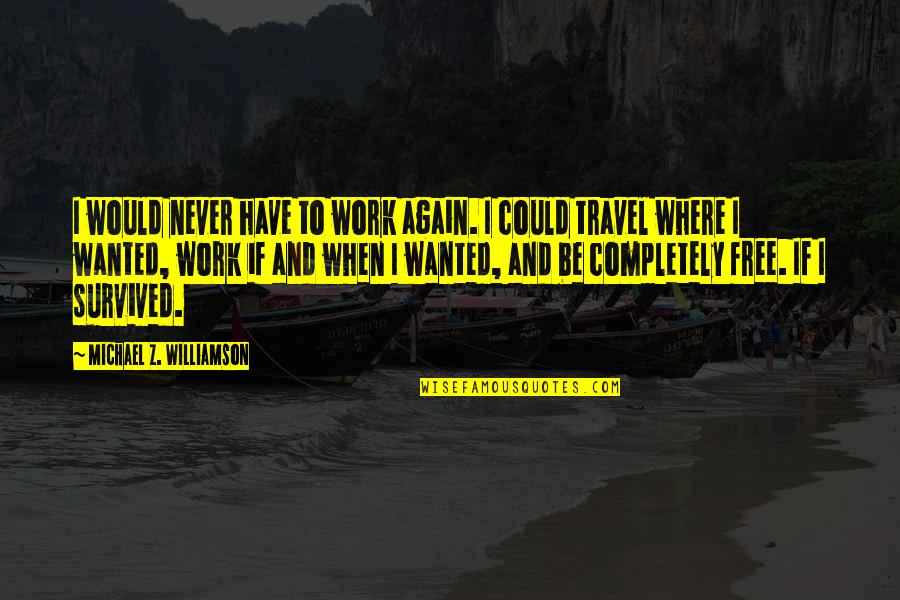 Work And Travel Quotes By Michael Z. Williamson: I would never have to work again. I