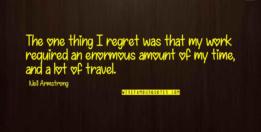 Work And Travel Quotes By Neil Armstrong: The one thing I regret was that my