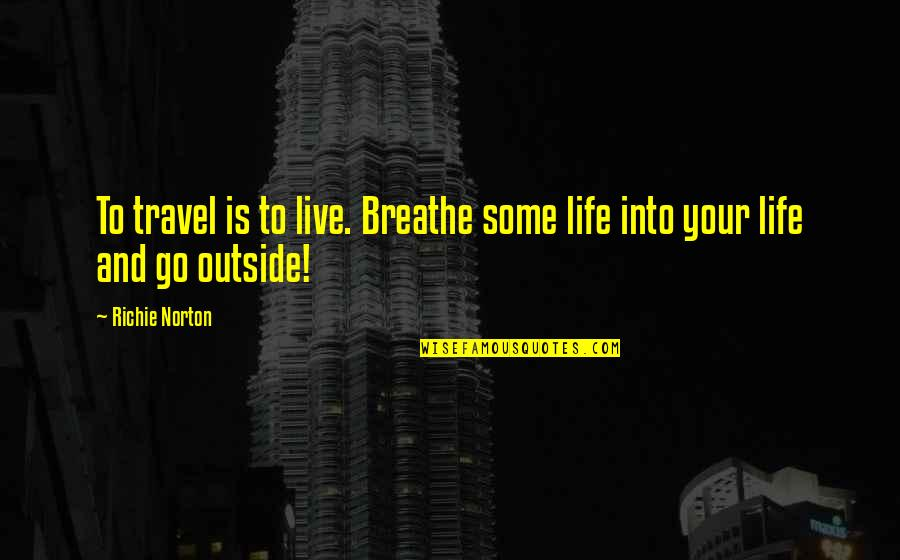 Work And Travel Quotes By Richie Norton: To travel is to live. Breathe some life