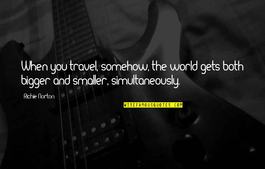 Work And Travel Quotes By Richie Norton: When you travel, somehow, the world gets both
