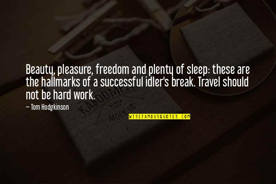 Work And Travel Quotes By Tom Hodgkinson: Beauty, pleasure, freedom and plenty of sleep: these