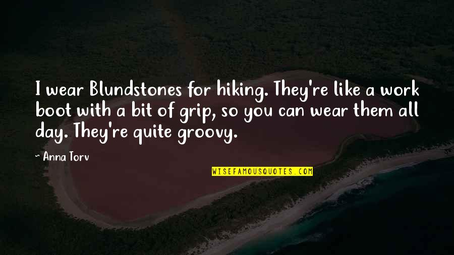 Work Boot Quotes By Anna Torv: I wear Blundstones for hiking. They're like a