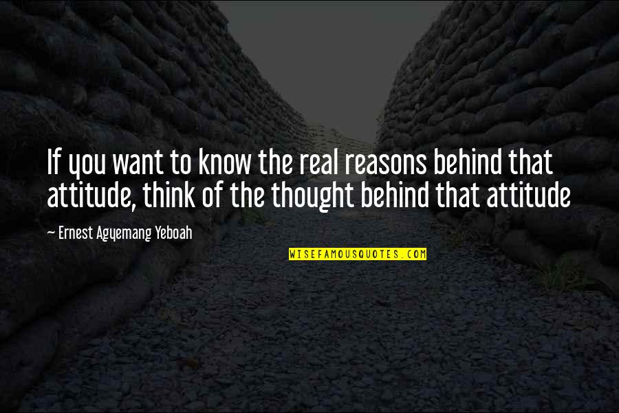 Work Ethic Attitude Quotes By Ernest Agyemang Yeboah: If you want to know the real reasons