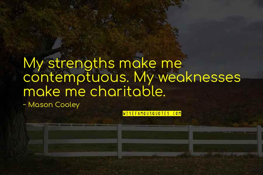 Work Ethic Attitude Quotes By Mason Cooley: My strengths make me contemptuous. My weaknesses make