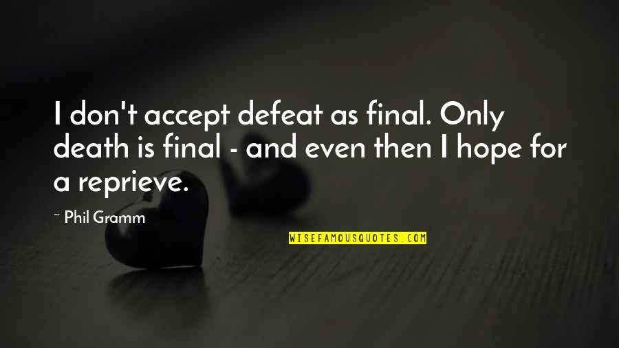 Work Ethic Attitude Quotes By Phil Gramm: I don't accept defeat as final. Only death