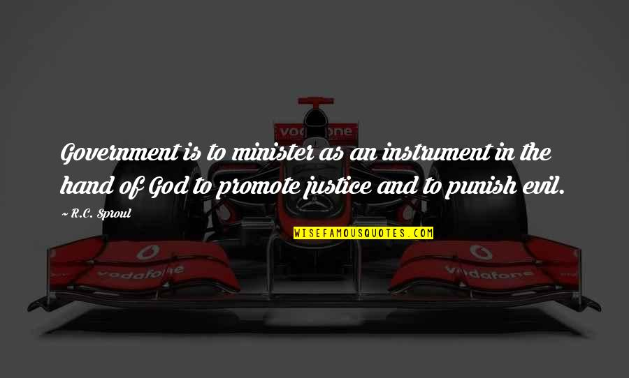 Work Ethic Attitude Quotes By R.C. Sproul: Government is to minister as an instrument in