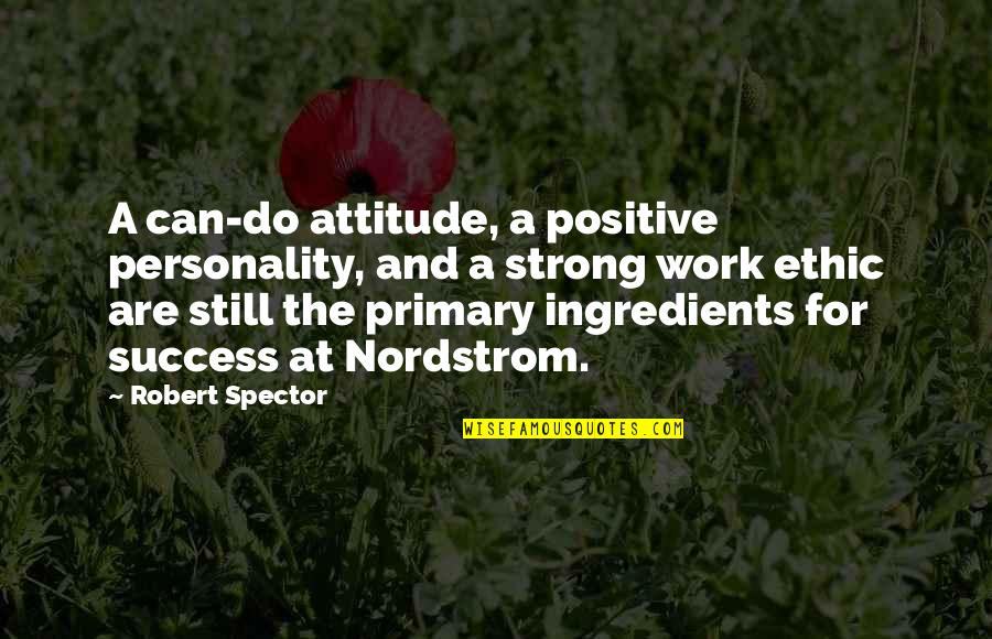 Work Ethic Attitude Quotes By Robert Spector: A can-do attitude, a positive personality, and a