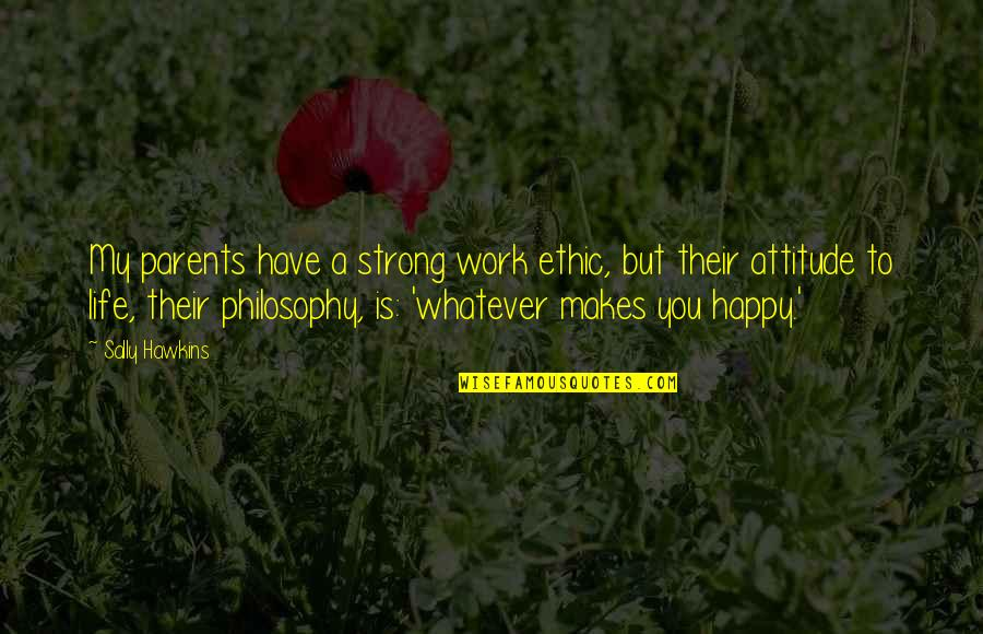 Work Ethic Attitude Quotes By Sally Hawkins: My parents have a strong work ethic, but