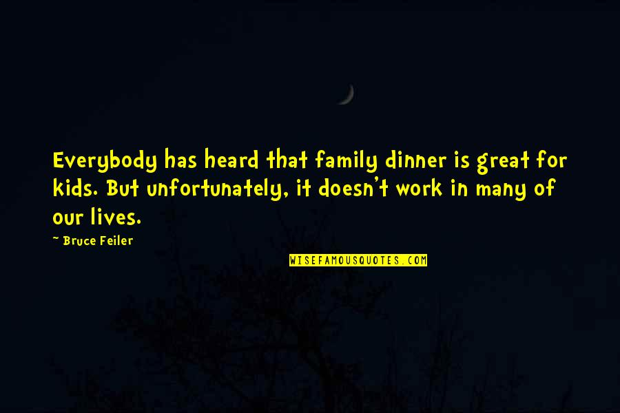 Work For Family Quotes By Bruce Feiler: Everybody has heard that family dinner is great