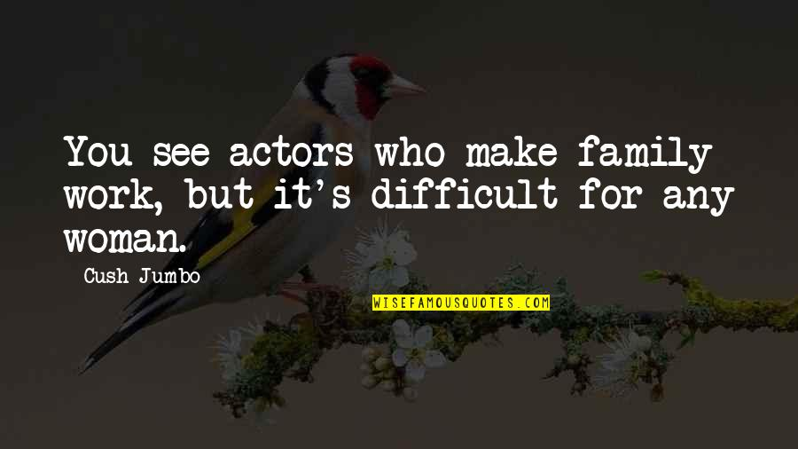 Work For Family Quotes By Cush Jumbo: You see actors who make family work, but